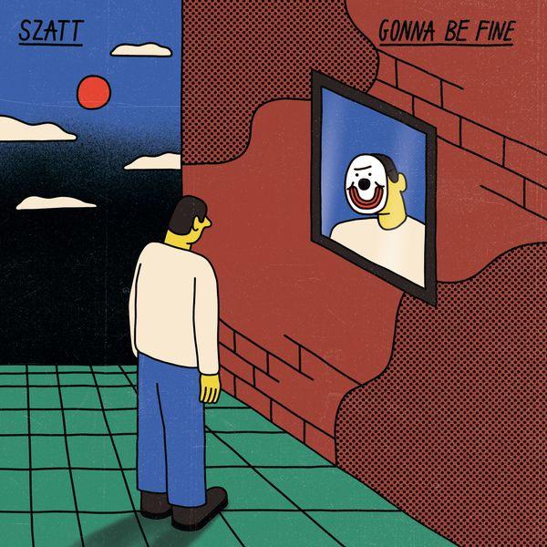 Szatt: Gonna Be Fine